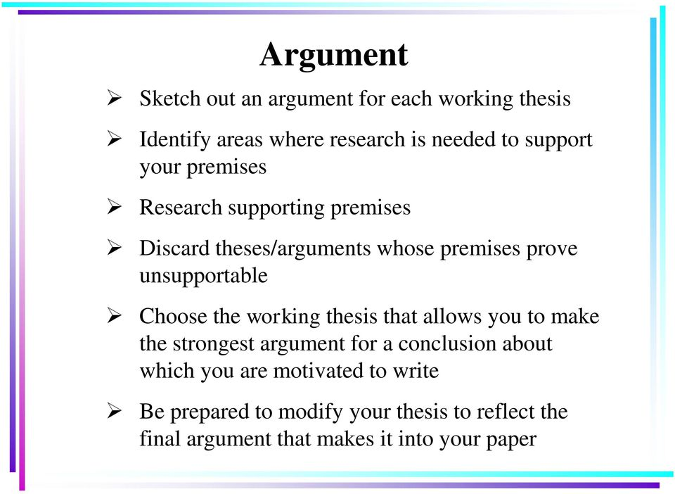 Choose the working thesis that allows you to make the strongest argument for a conclusion about which you
