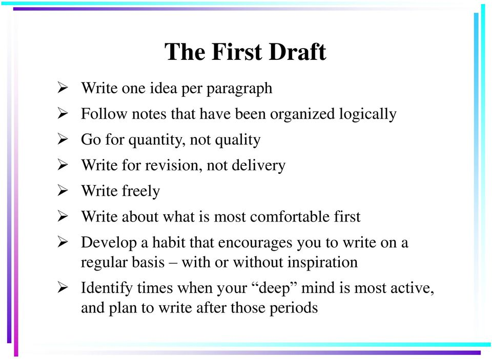comfortable first Develop a habit that encourages you to write on a regular basis with or without