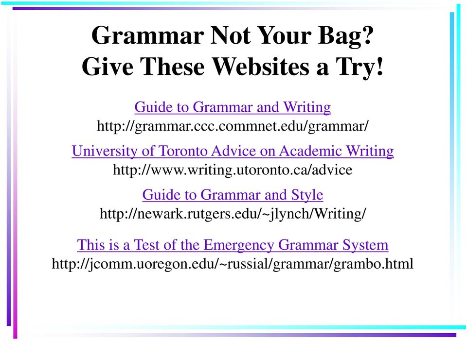 utoronto.ca/advice Guide to Grammar and Style http://newark.rutgers.