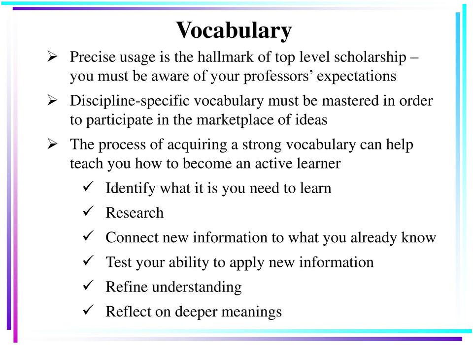a strong vocabulary can help teach you how to become an active learner Identify what it is you need to learn Research
