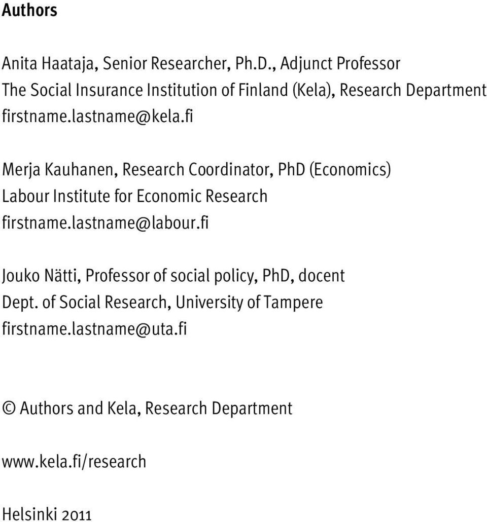 fi Merja Kauhanen, Research Coordinator, PhD (Economics) Labour Institute for Economic Research firstname.lastname@labour.