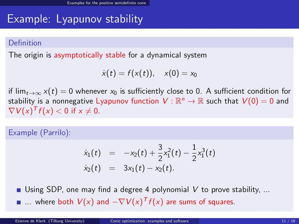 A sufficient condition for stability is a nonnegative Lyapunov function V : R n R such that V (0) = 0 and V (x) T f (x) < 0 if x 0.