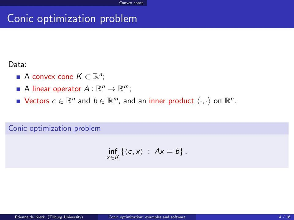 product, on R n. Conic optimization problem inf { c, x : Ax = b}.