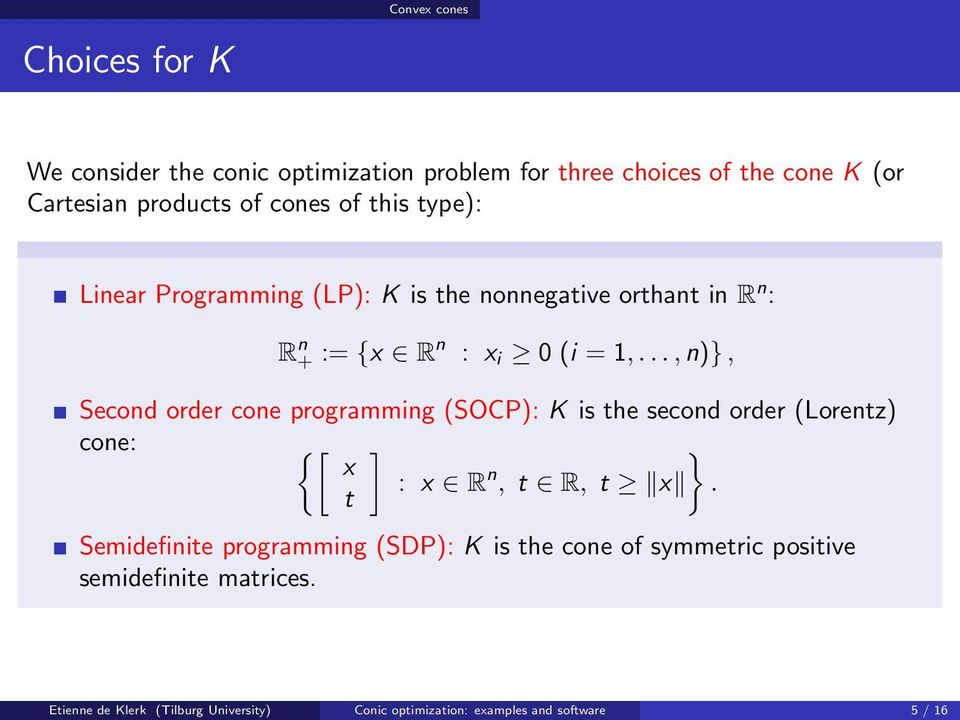 .., n)}, Second order cone programming (SOCP): K is the second order (Lorentz) cone: {[ ] } x : x R n, t R, t x.