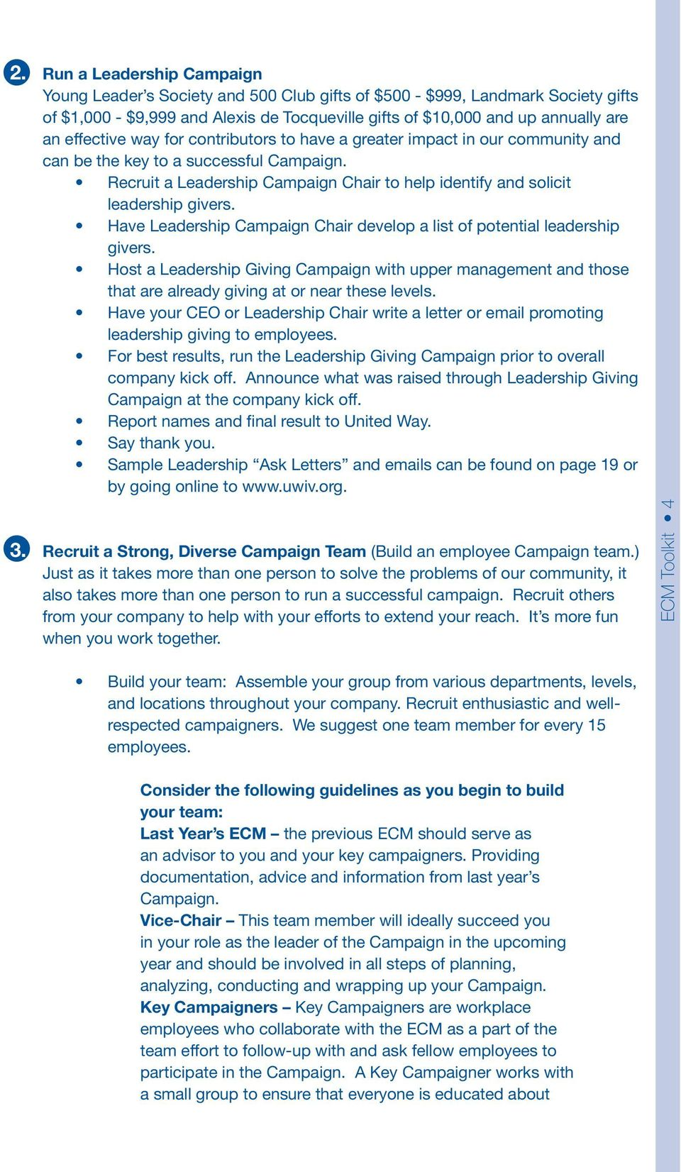 Have Leadership Campaign Chair develop a list of potential leadership givers. Host a Leadership Giving Campaign with upper management and those that are already giving at or near these levels.