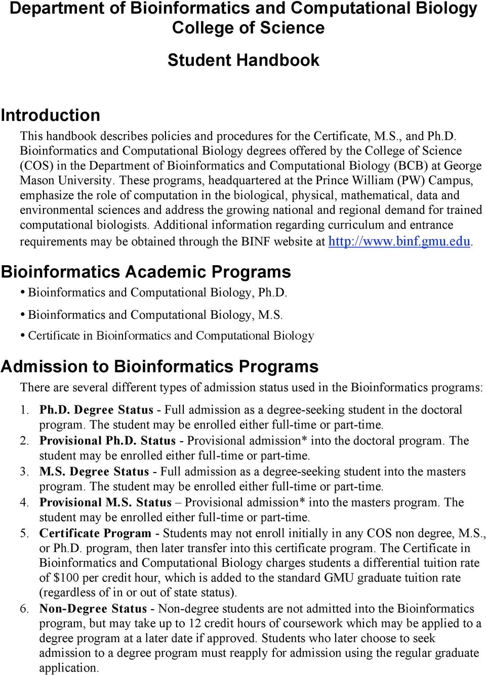 national and regional demand for trained computational biologists. Additional information regarding curriculum and entrance requirements may be obtained through the BINF website at http://www.binf.