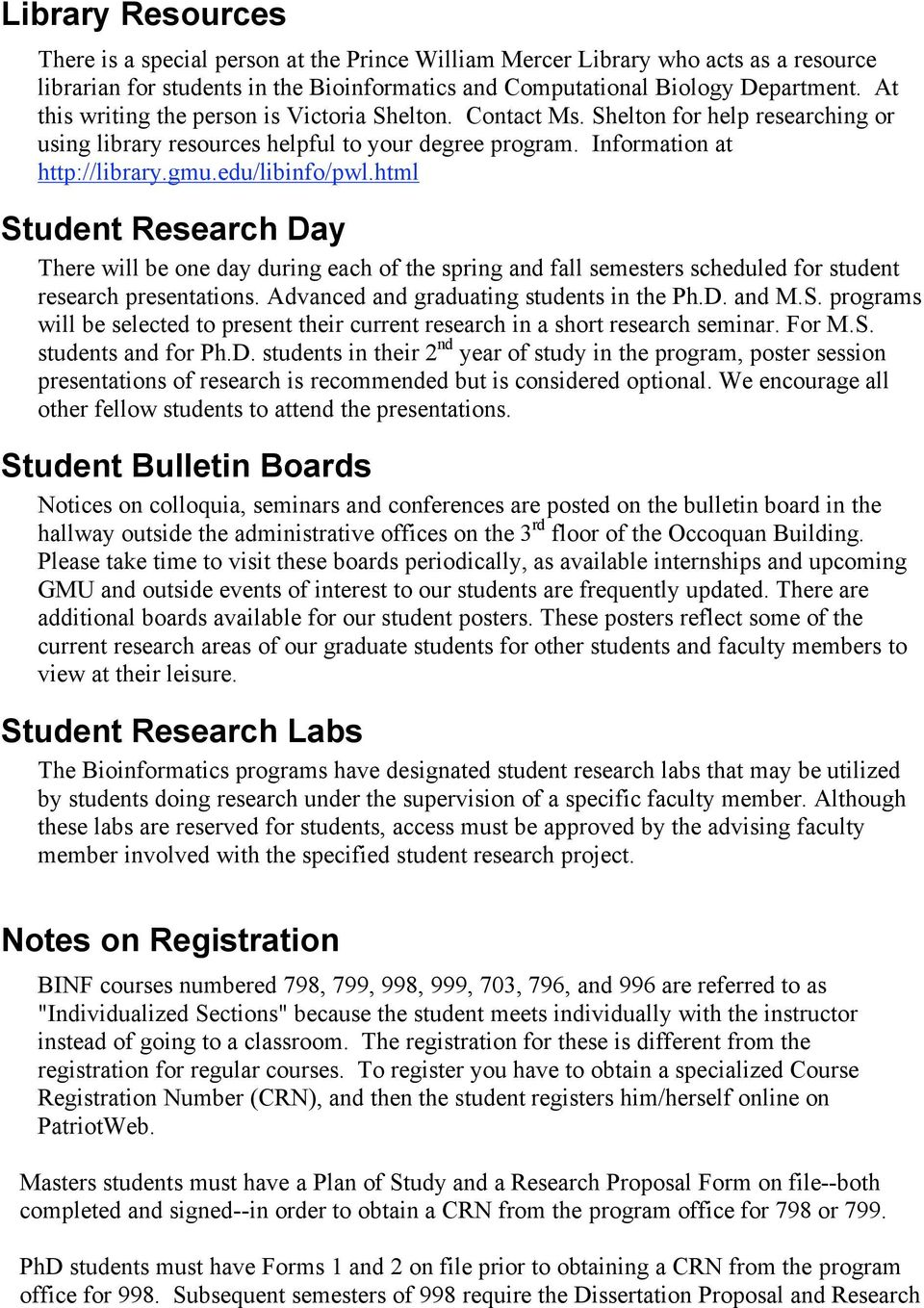 html Student Research Day There will be one day during each of the spring and fall semesters scheduled for student research presentations. Advanced and graduating students in the Ph.D. and M.S. programs will be selected to present their current research in a short research seminar.