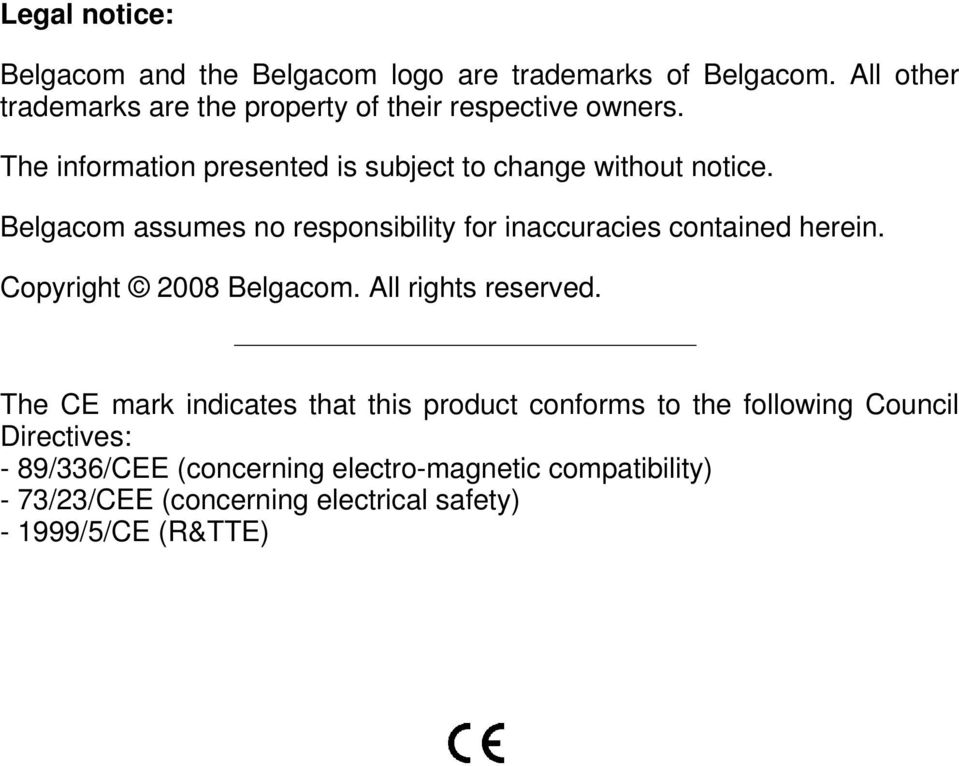 Belgacom assumes no responsibility for inaccuracies contained herein. Copyright 2008 Belgacom. All rights reserved.