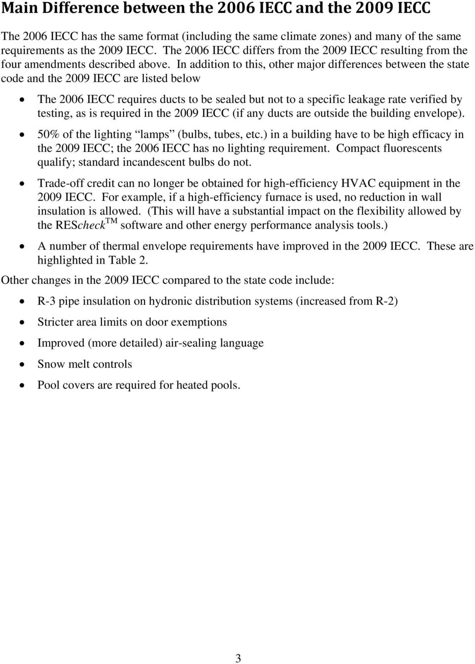 In addition to this, other major differences between the state code and the 2009 IECC are listed below The 2006 IECC requires ducts to be sealed but not to a specific leakage rate verified by