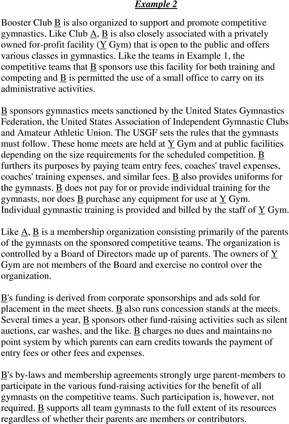 Like the teams in Example 1, the competitive teams that B sponsors use this facility for both training and competing and B is permitted the use of a small office to carry on its administrative