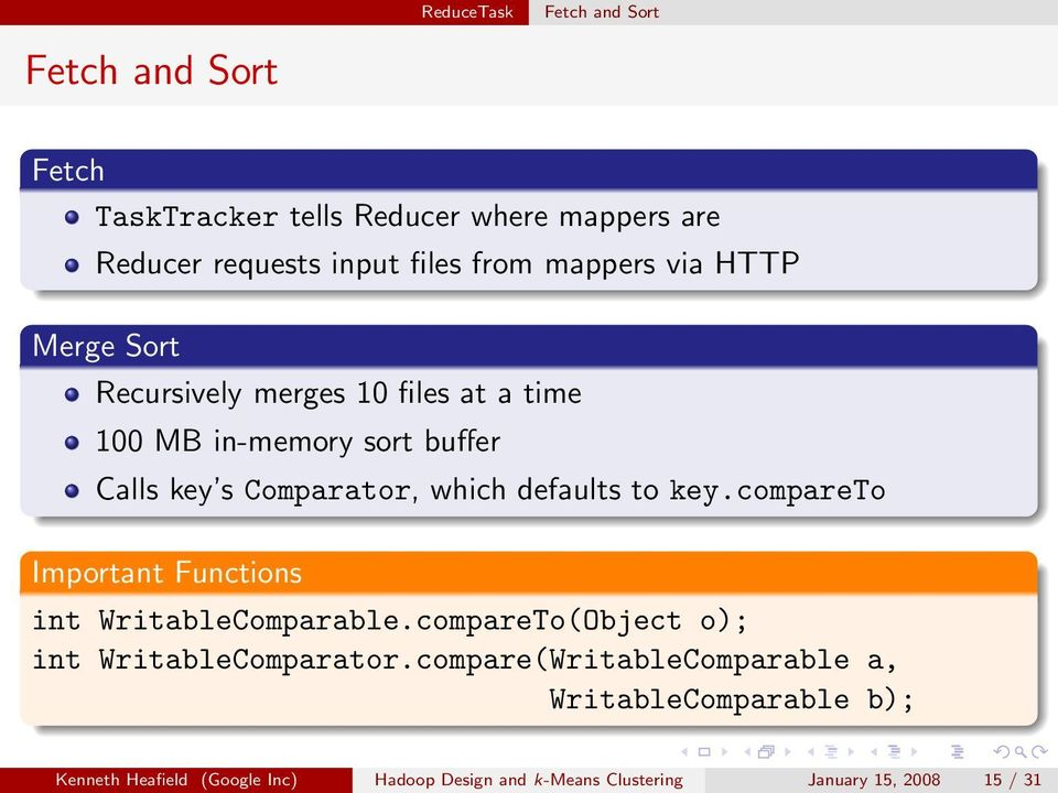 defaults to key.compareto Important Functions int WritableComparable.compareTo(Object o); int WritableComparator.