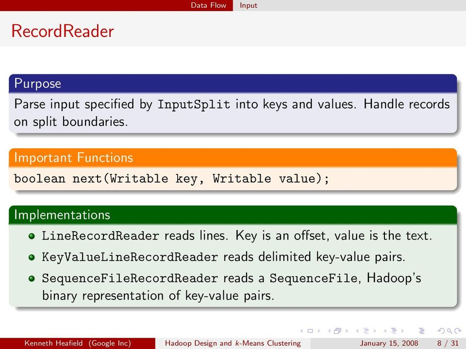 Key is an offset, value is the text. KeyValueLineRecordReader reads delimited key-value pairs.