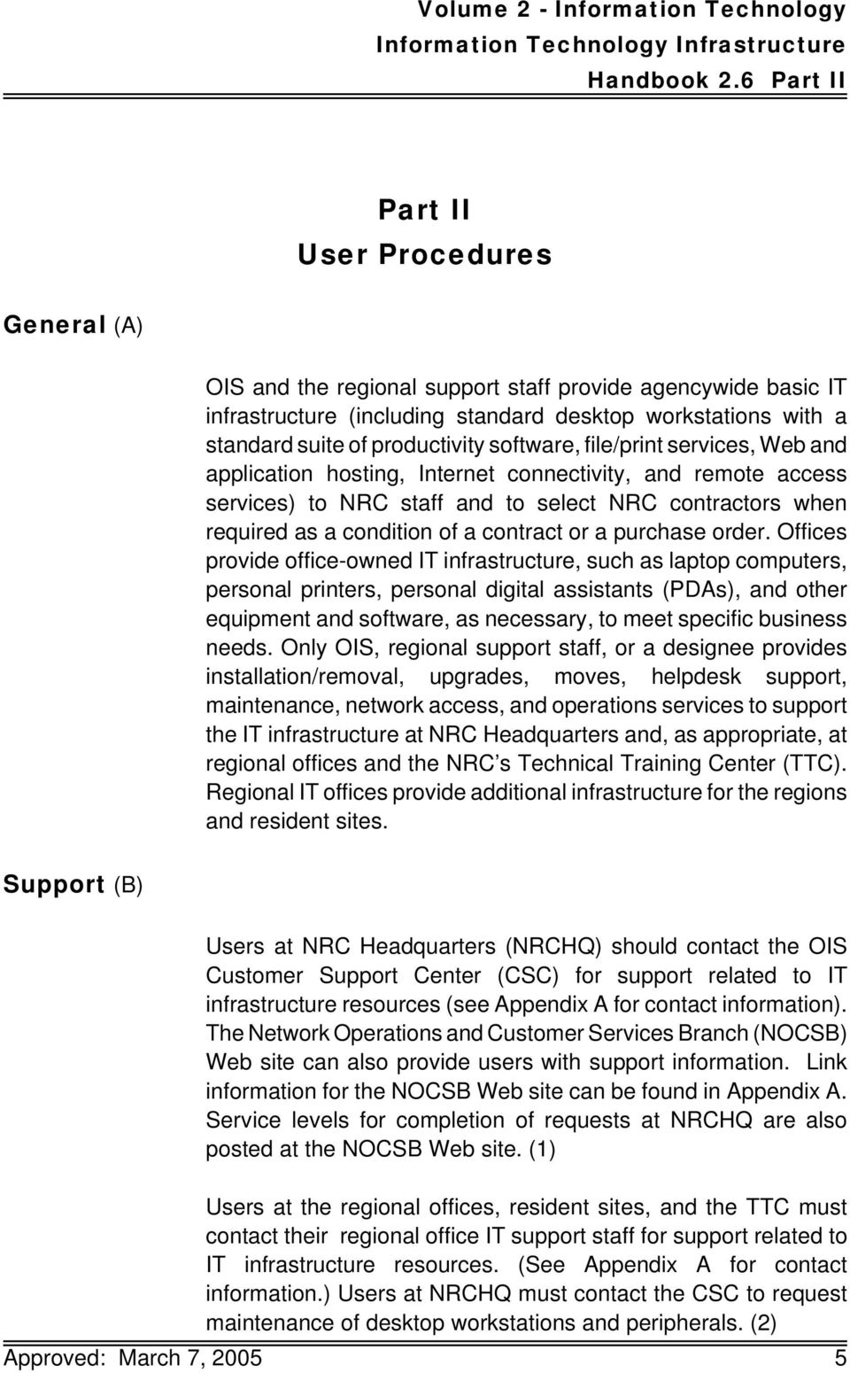 productivity software, file/print services, Web and application hosting, Internet connectivity, and remote access services) to NRC staff and to select NRC contractors when required as a condition of
