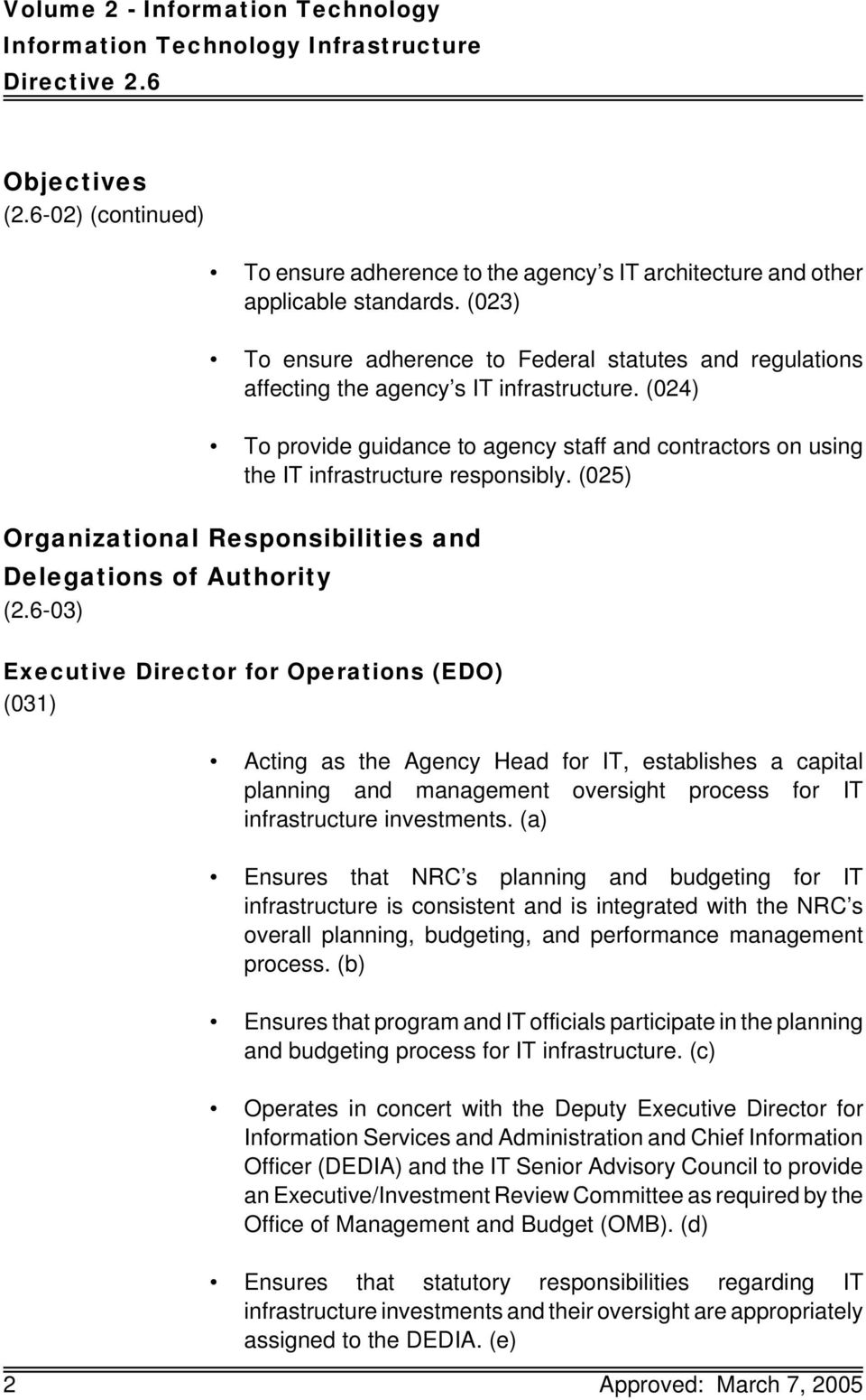 (024) To provide guidance to agency staff and contractors on using the IT infrastructure responsibly. (025) Organizational Responsibilities and Delegations of Authority (2.