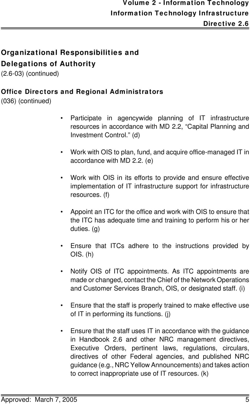 2, Capital Planning and Investment Control. (d) Work with OIS to plan, fund, and acquire office-managed IT in accordance with MD 2.2. (e) Work with OIS in its efforts to provide and ensure effective implementation of IT infrastructure support for infrastructure resources.