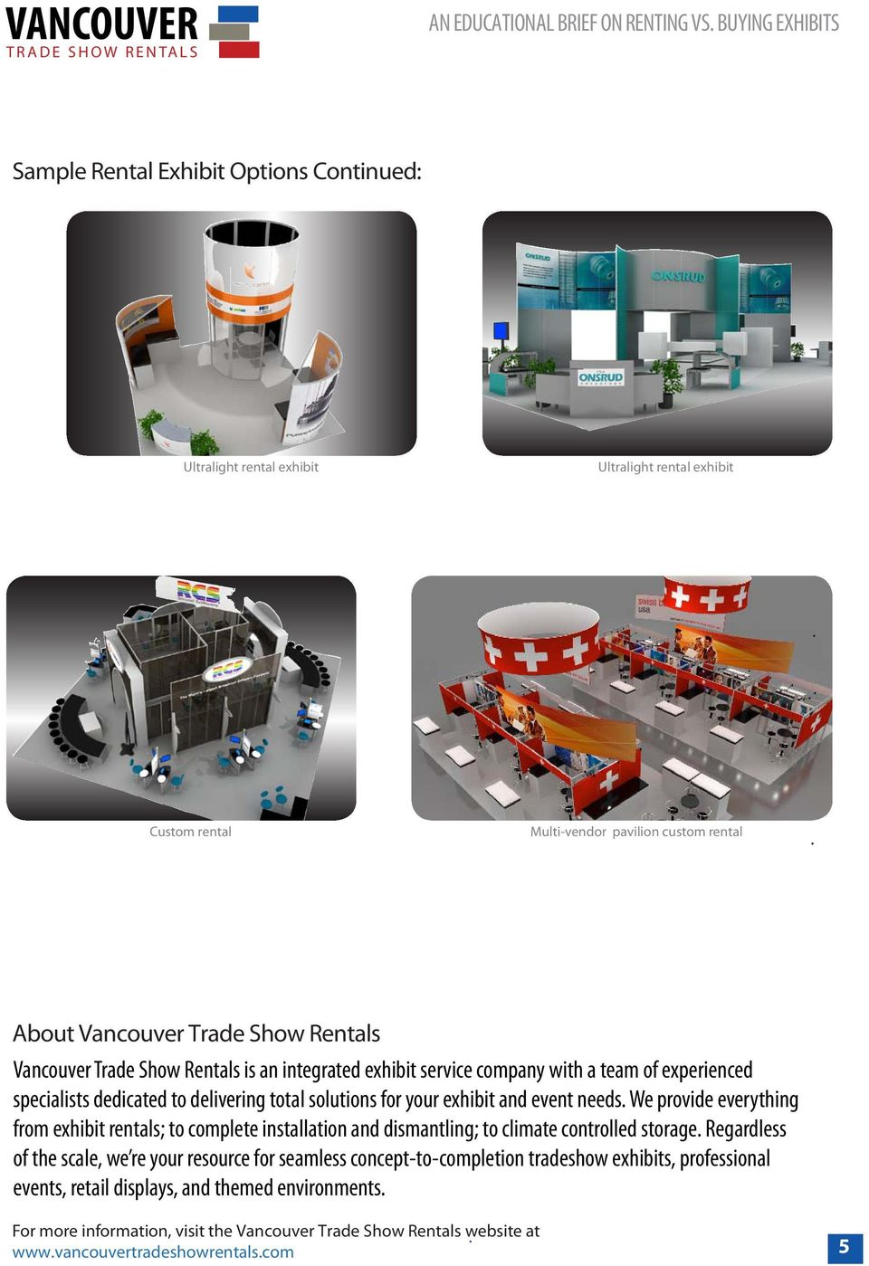 exhibit and event needs We provide everything from exhibit rentals; to complete installation and dismantling; to climate controlled storage Regardless of the scale, we re your resource for seamless