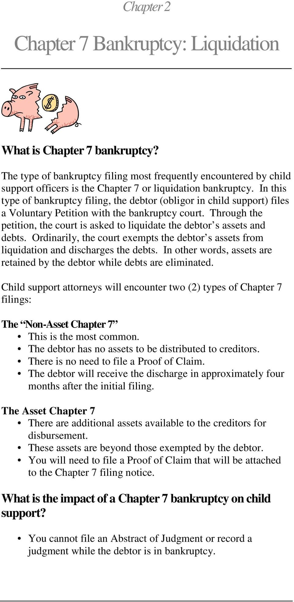 In this type of bankruptcy filing, the debtor (obligor in child support) files a Voluntary Petition with the bankruptcy court.
