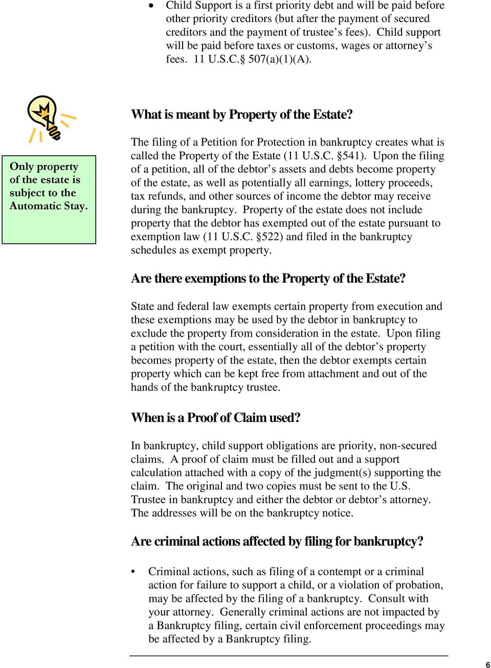 Only property of the estate is subject to the Automatic Stay. The filing of a Petition for Protection in bankruptcy creates what is called the Property of the Estate (11 U.S.C. 541).