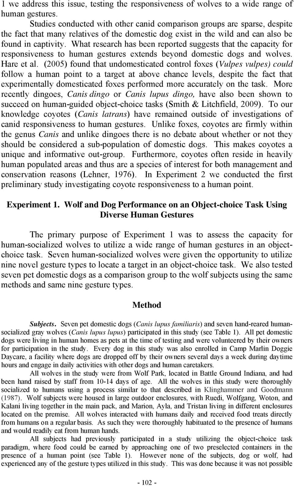 What research has been reported suggests that the capacity for responsiveness to human gestures extends beyond domestic dogs and wolves. Hare et al.