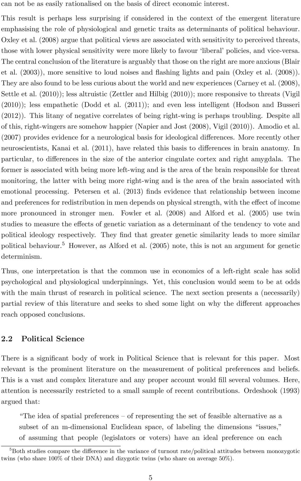 Oxley et al. (2008) argue that political views are associated with sensitivity to perceived threats, those with lower physical sensitivity were more likely to favour liberal policies, and vice-versa.