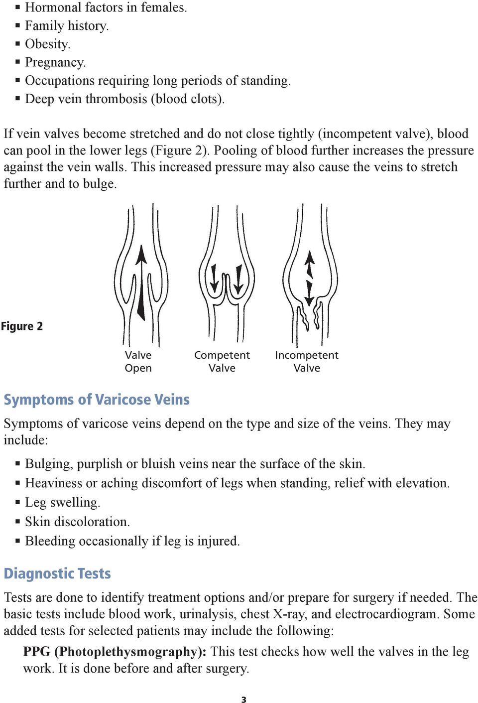 This increased pressure may also cause the veins to stretch further and to bulge.