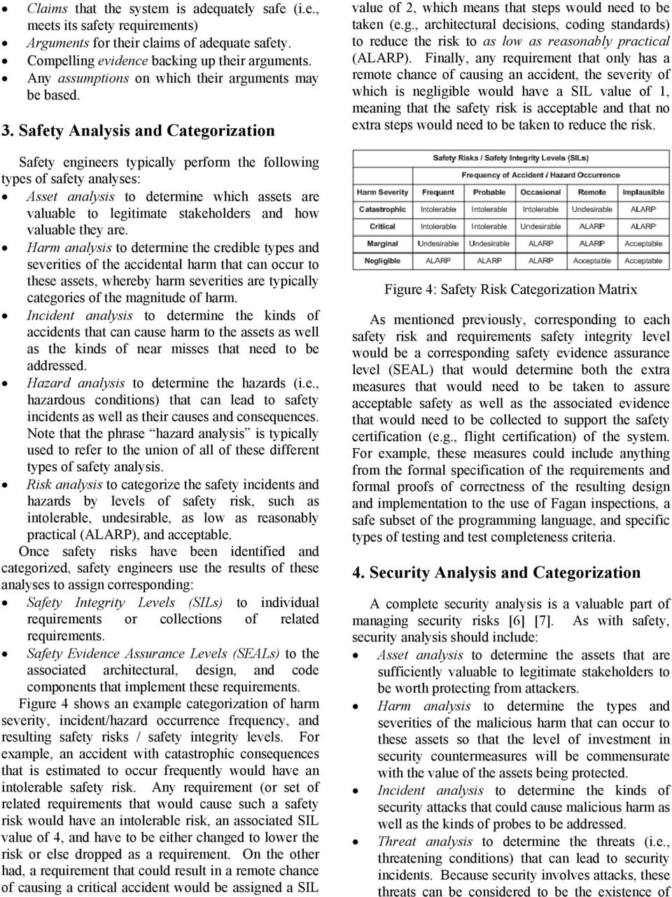 Safety Analysis and Categorization Safety engineers typically perform the following types of safety analyses: Asset analysis to determine which assets are valuable to legitimate stakeholders and how