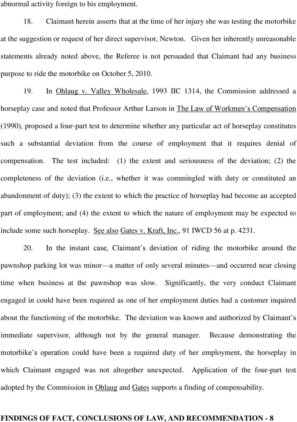Valley Wholesale, 1993 IIC 1314, the Commission addressed a horseplay case and noted that Professor Arthur Larson in The Law of Workmen s Compensation (1990, proposed a four-part test to determine