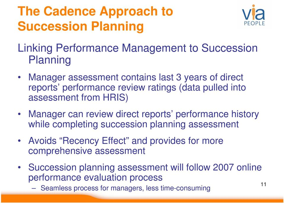 performance history while completing succession planning assessment Avoids Recency Effect and provides for more comprehensive