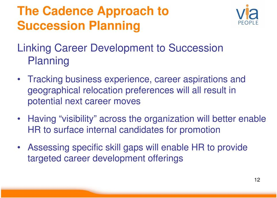 next career moves Having visibility across the organization will better enable HR to surface internal