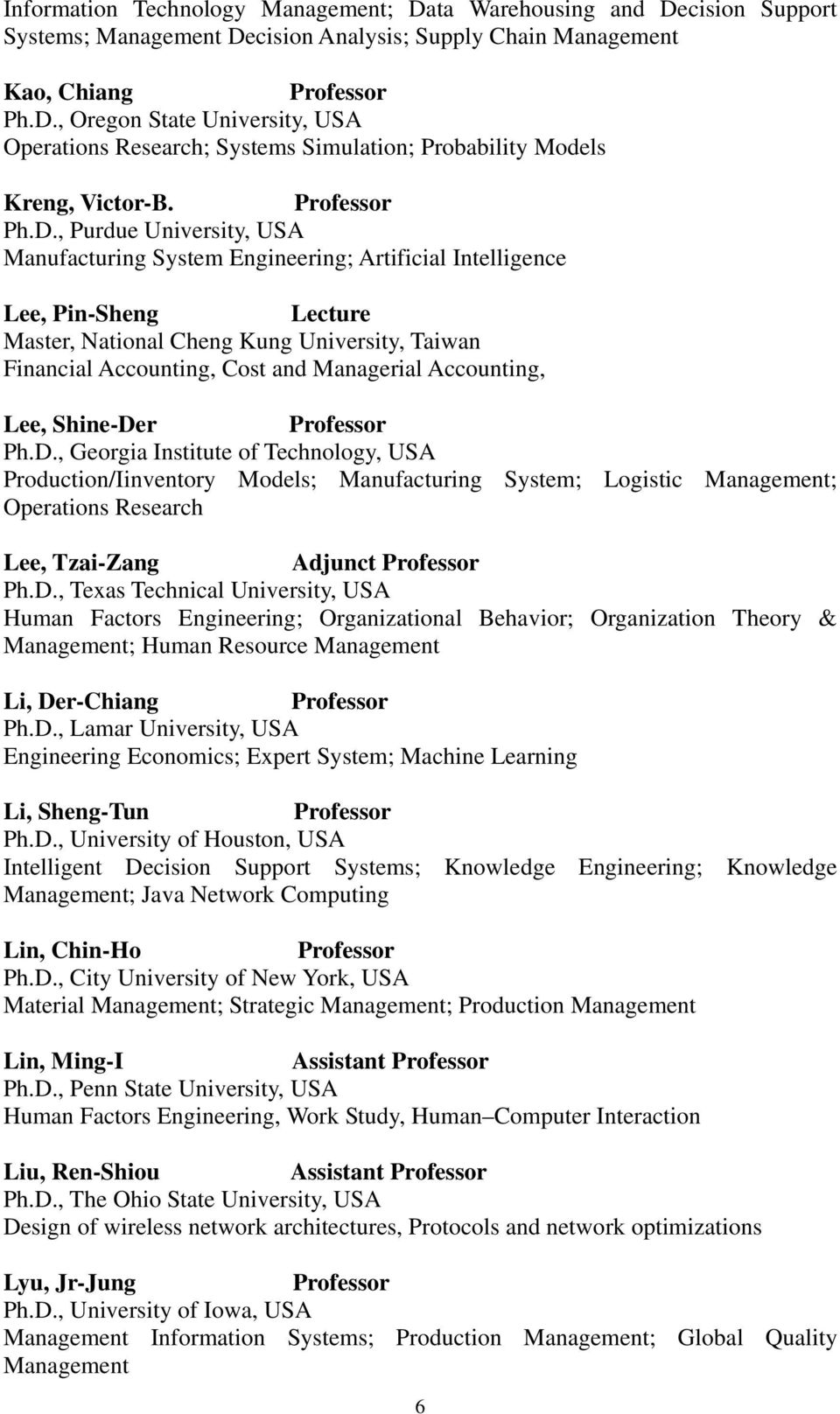 Accounting, Lee, Shine-Der Ph.D., Georgia Institute of Technology, USA Production/Iinventory Models; Manufacturing System; Logistic Management; Operations Research Lee, Tzai-Zang Adjunct Ph.D., Texas Technical University, USA Human Factors Engineering; Organizational Behavior; Organization Theory & Management; Human Resource Management Li, Der-Chiang Ph.