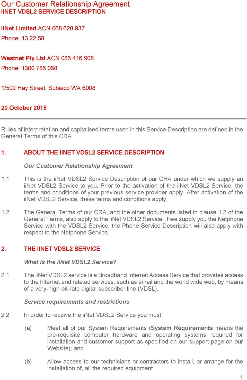 ABOUT THE IINET VDSL2 SERVICE DESCRIPTION Our Customer Relationship Agreement 1.1 This is the iinet VDSL2 Service Description of our CRA under which we supply an iinet VDSL2 Service to you.