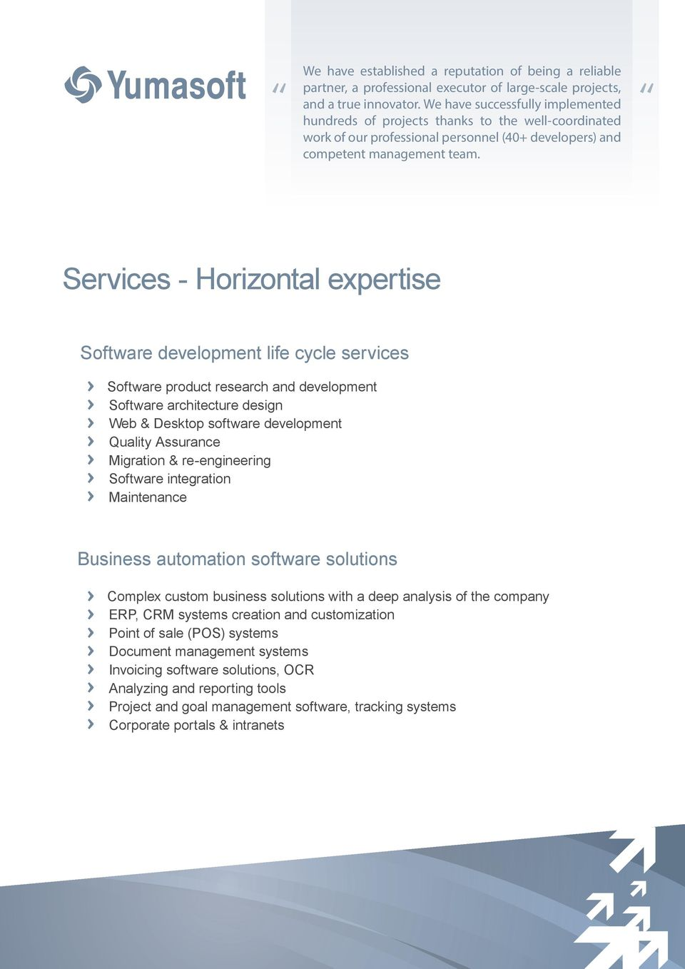 Services - Horizontal expertise Software development life cycle services Software product research and development Software architecture design Web & Desktop software development Quality Assurance