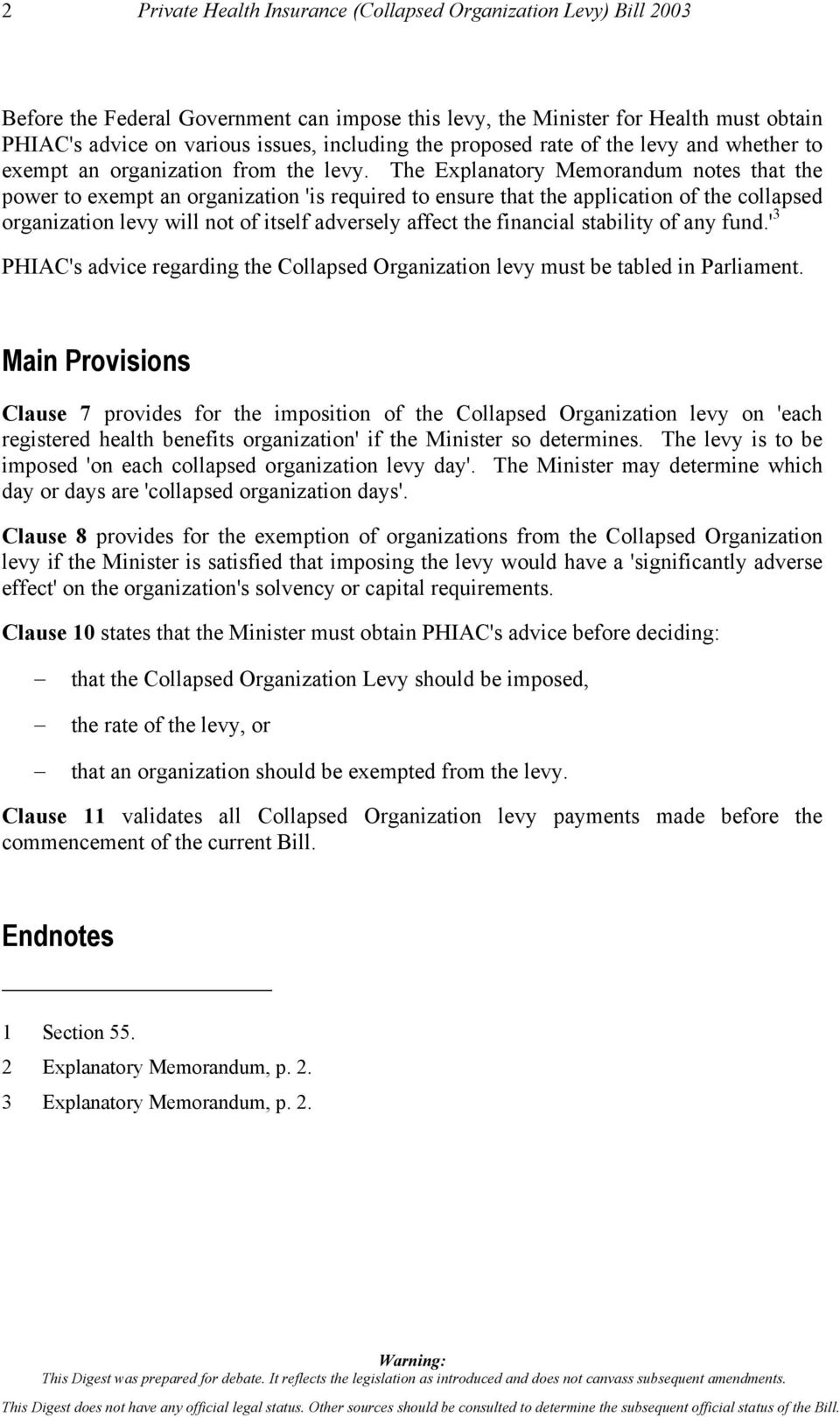 The Explanatory Memorandum notes that the power to exempt an organization 'is required to ensure that the application of the collapsed organization levy will not of itself adversely affect the