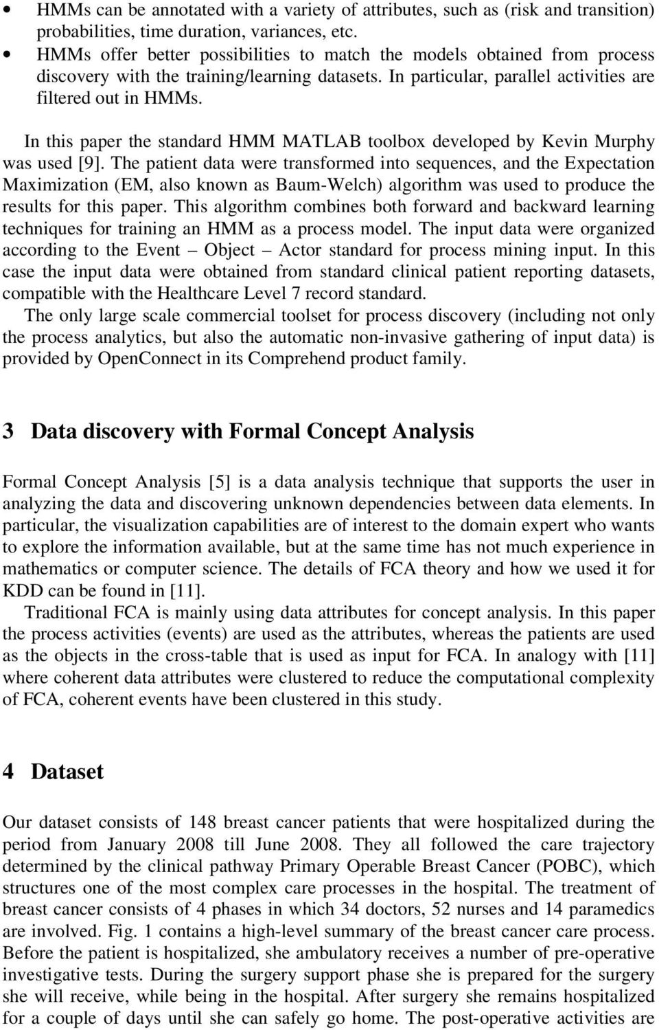 In this paper the standard HMM MATLAB toolbox developed by Kevin Murphy was used [9].