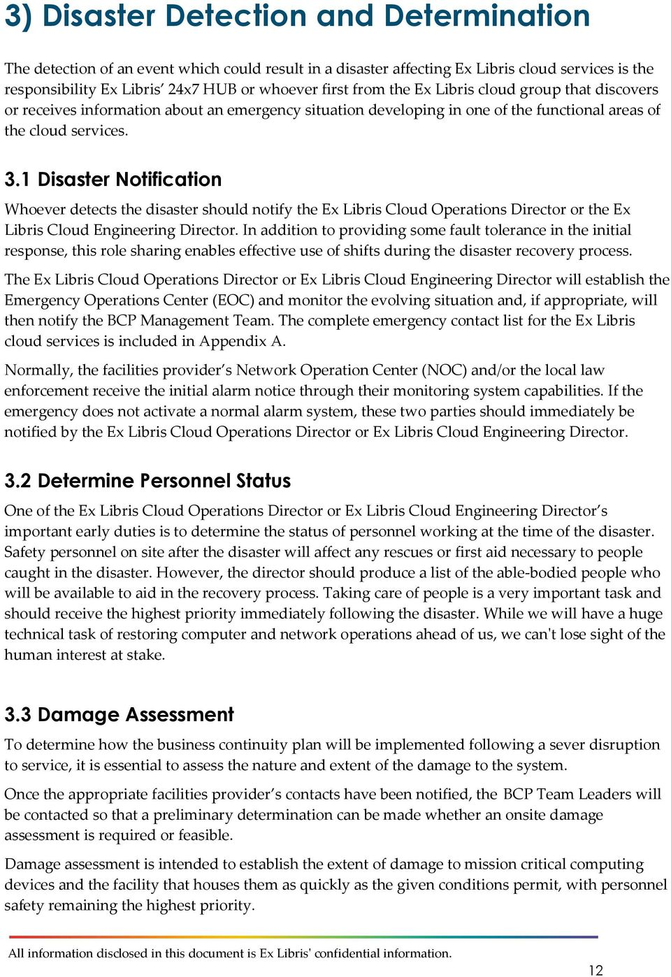 1 Disaster Notification Whoever detects the disaster should notify the Ex Libris Cloud Operations Director or the Ex Libris Cloud Engineering Director.