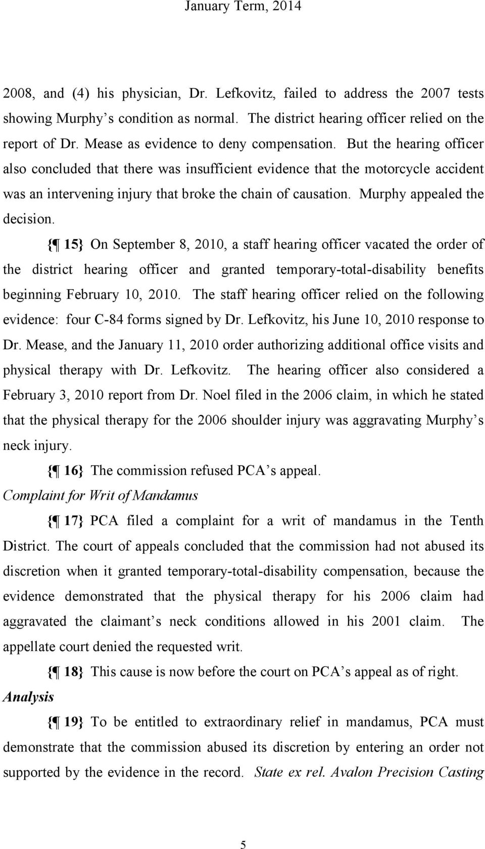 But the hearing officer also concluded that there was insufficient evidence that the motorcycle accident was an intervening injury that broke the chain of causation. Murphy appealed the decision.