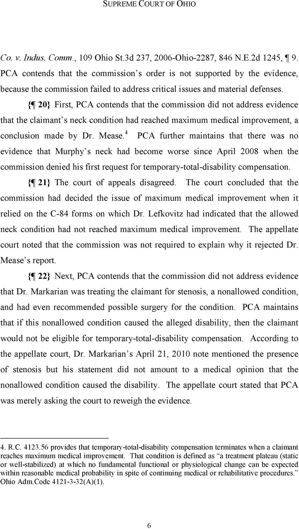 { 20} First, PCA contends that the commission did not address evidence that the claimant s neck condition had reached maximum medical improvement, a conclusion made by Dr. Mease.