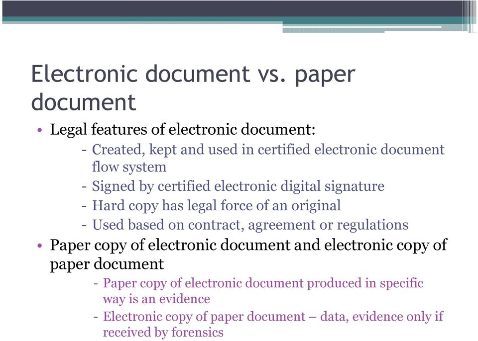 Signed by certified electronic digital signature - Hard copy has legal force of an original - Used based on contract, agreement or