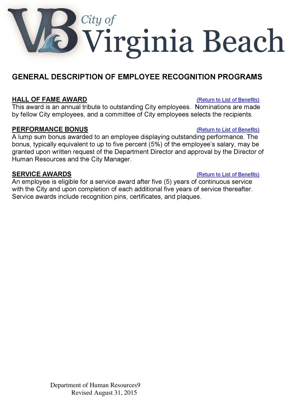 The bonus, typically equivalent to up to five percent (5%) of the employee s salary, may be granted upon written request of the Department Director and approval by the Director of Human Resources and