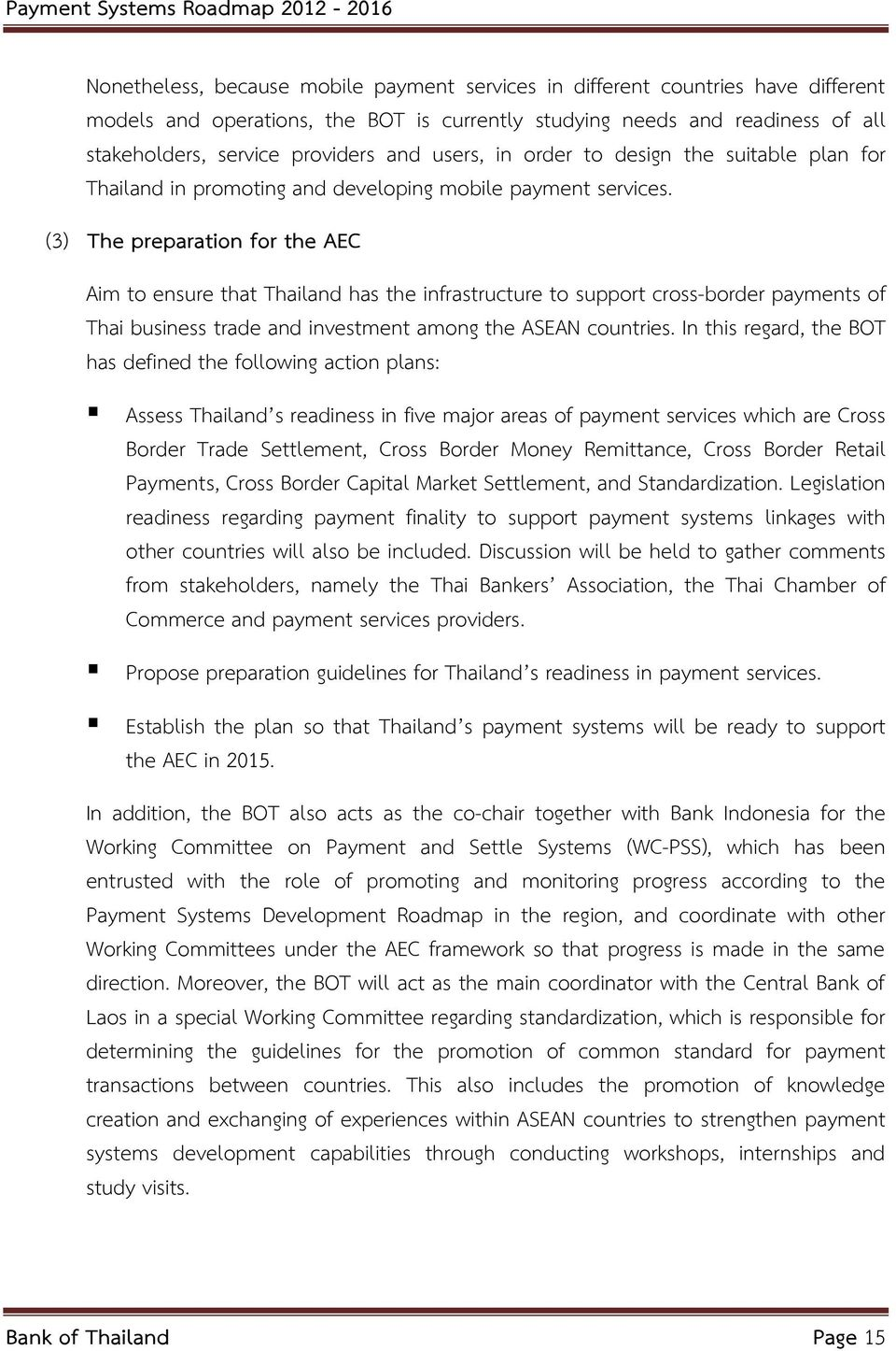 (3) The preparation for the AEC Aim to ensure that Thailand has the infrastructure to support cross-border payments of Thai business trade and investment among the ASEAN countries.