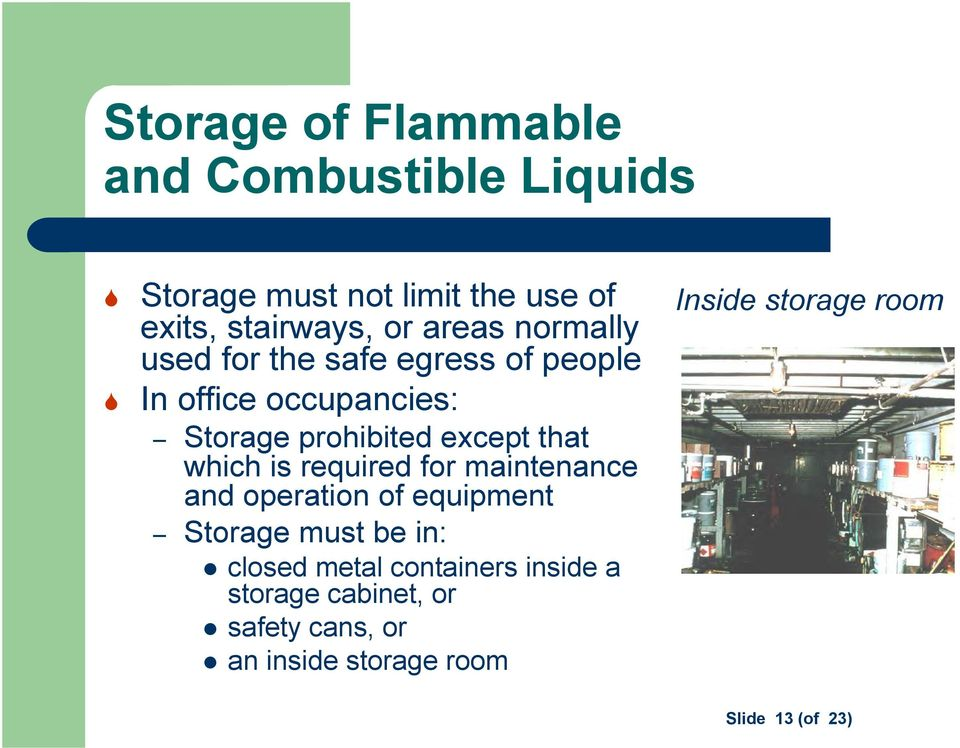 which is required for maintenance and operation of equipment Storage must be in: closed metal