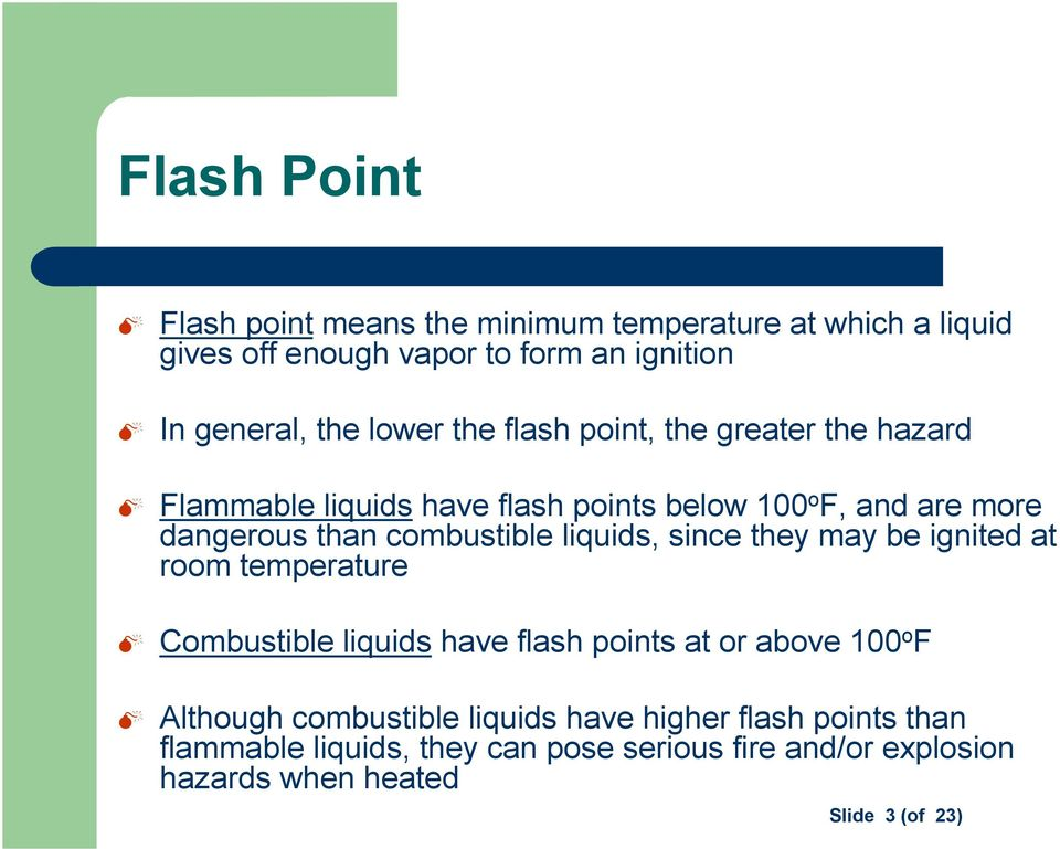 combustible liquids, since they may be ignited at room temperature Combustible liquids have flash points at or above 100 o F Although