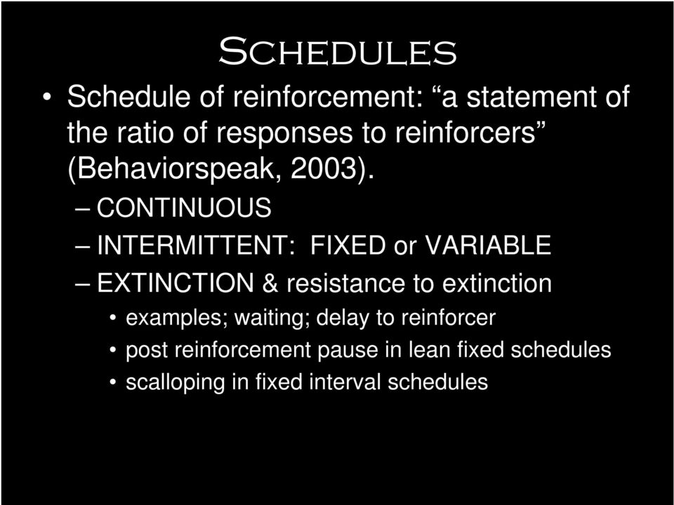 CONTINUOUS INTERMITTENT: FIXED or VARIABLE EXTINCTION & resistance to