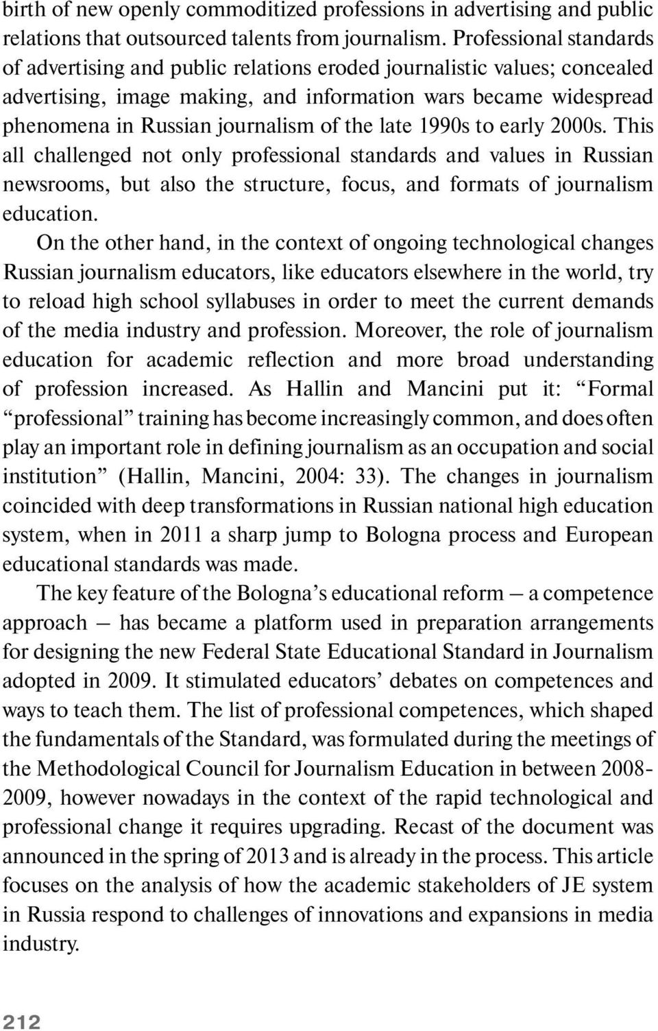 the late 1990s to early 2000s. This all challenged not only professional standards and values in Russian newsrooms, but also the structure, focus, and formats of journalism education.
