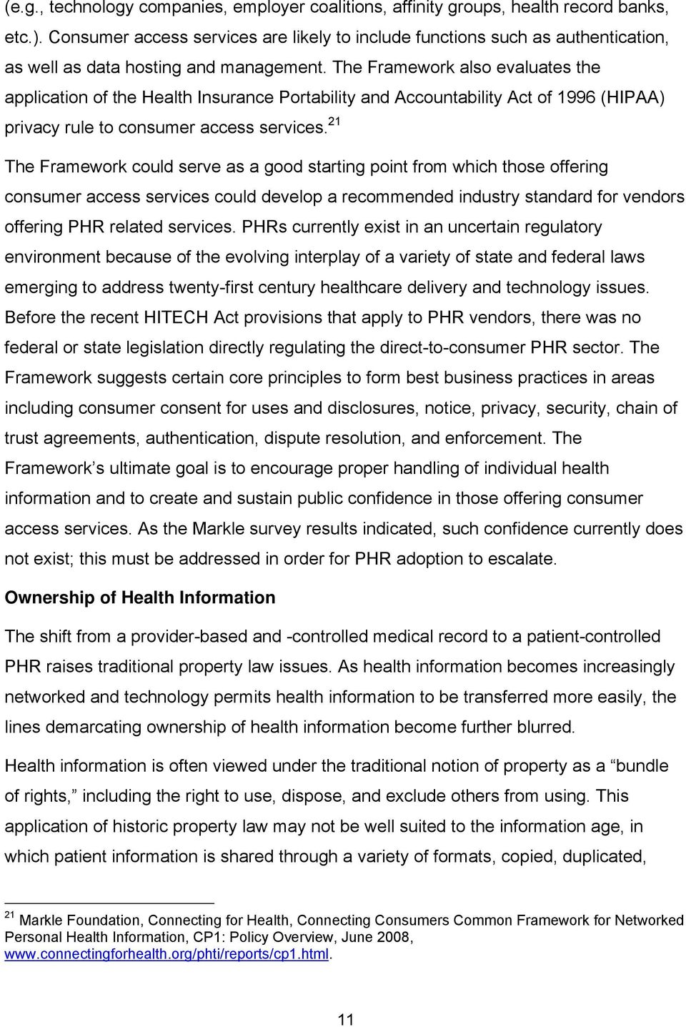 The Framework also evaluates the application of the Health Insurance Portability and Accountability Act of 1996 (HIPAA) privacy rule to consumer access services.