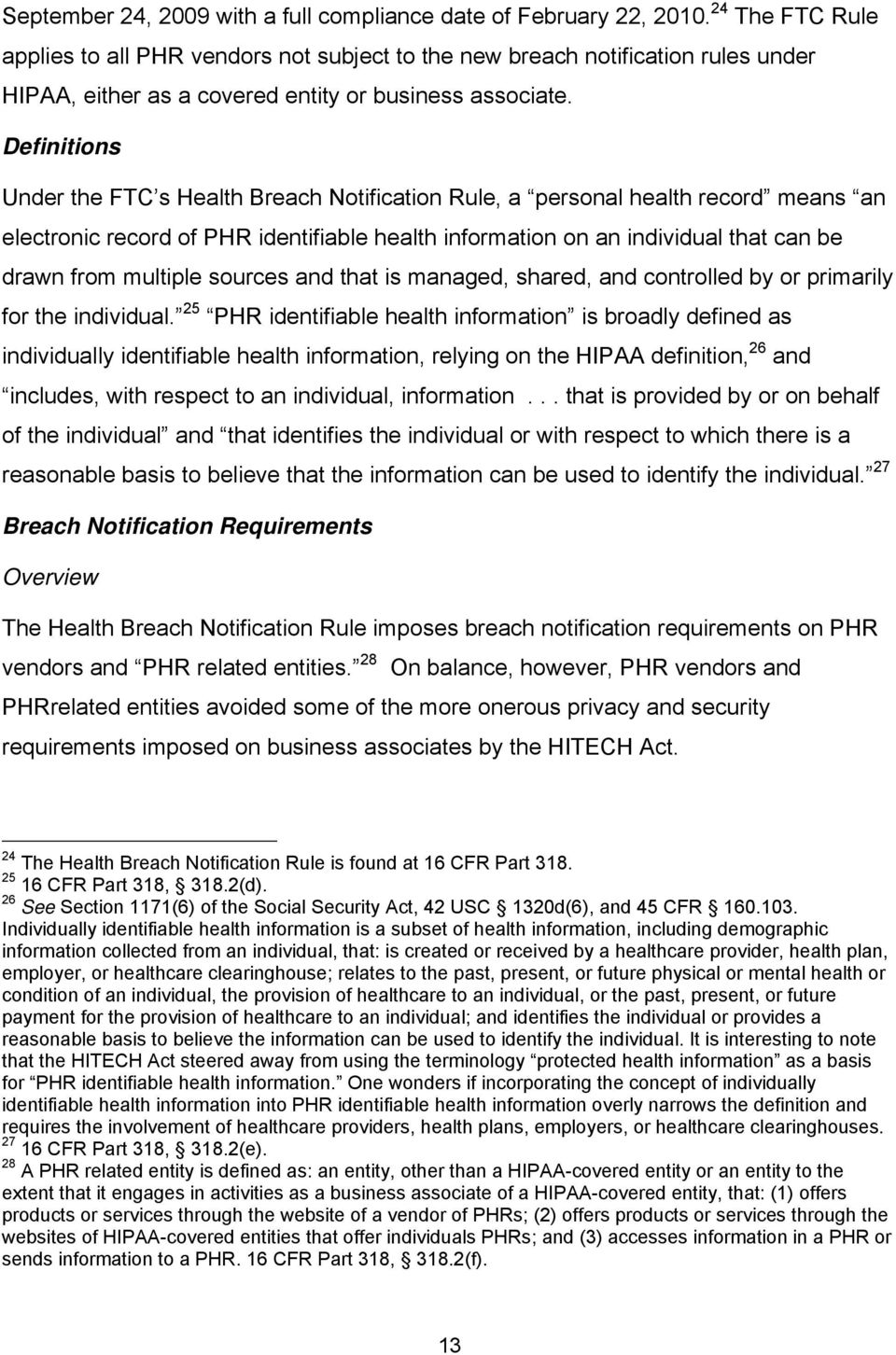 Definitions Under the FTC s Health Breach Notification Rule, a personal health record means an electronic record of PHR identifiable health information on an individual that can be drawn from