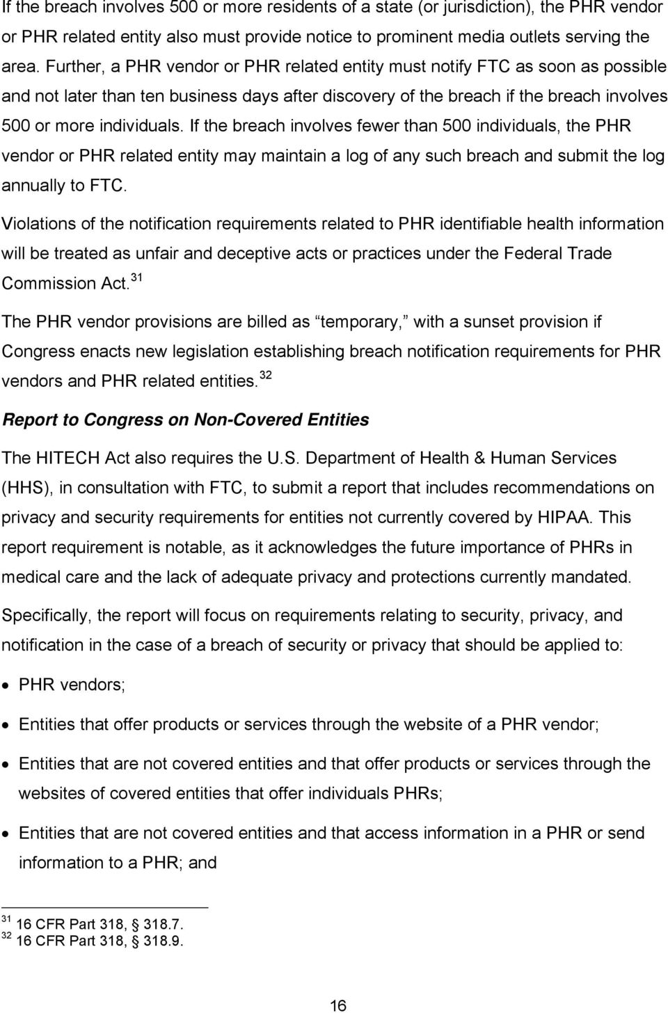 If the breach involves fewer than 500 individuals, the PHR vendor or PHR related entity may maintain a log of any such breach and submit the log annually to FTC.