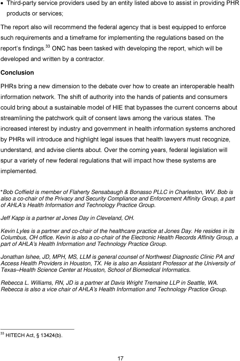 Conclusion PHRs bring a new dimension to the debate over how to create an interoperable health information network.