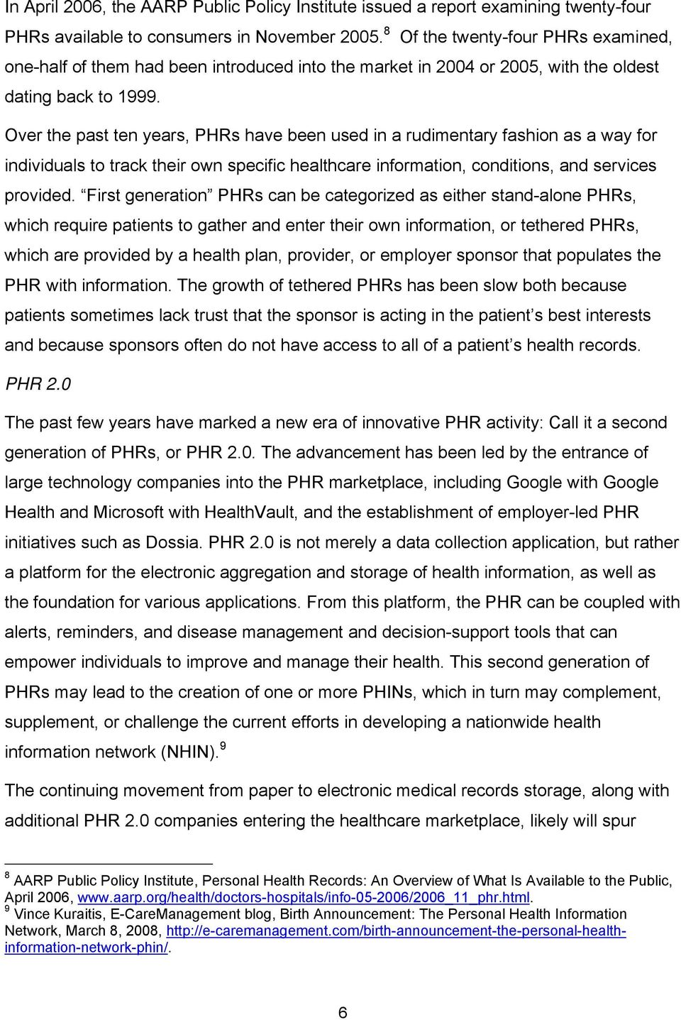 Over the past ten years, PHRs have been used in a rudimentary fashion as a way for individuals to track their own specific healthcare information, conditions, and services provided.