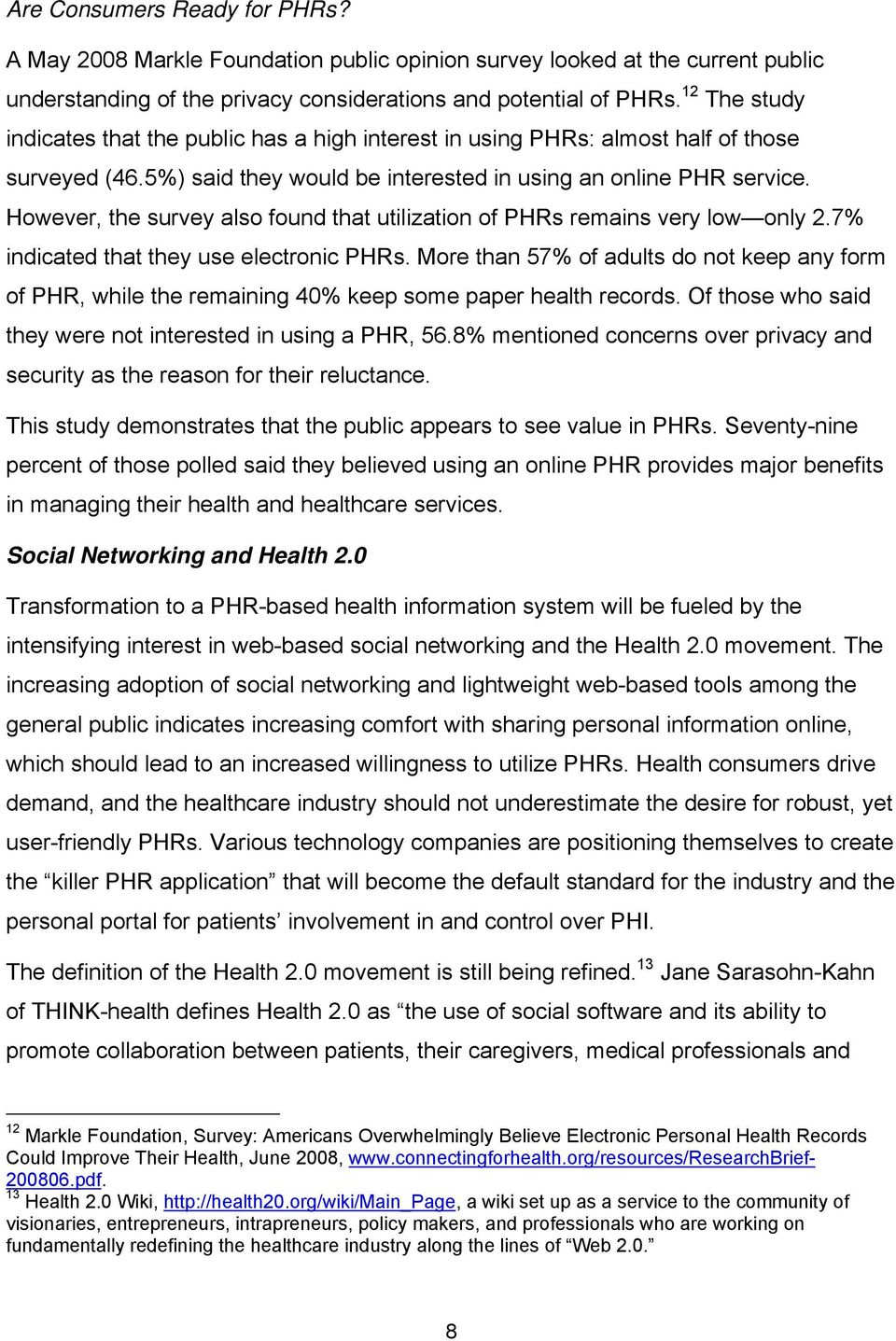 However, the survey also found that utilization of PHRs remains very low only 2.7% indicated that they use electronic PHRs.